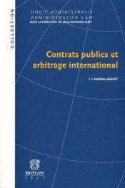 Vente livre :  Contrats publics et arbitrage international (édition 2011)  - Mathias Audit