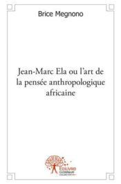 Jean-Marc Ela Ou L'Art De La Pensee Anthropologique Africaine - Couverture - Format classique