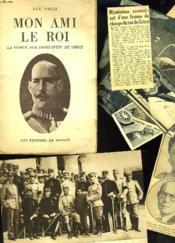 Mon Ami Le Roi. La Verite Sur Constant De Grece. - Couverture - Format classique
