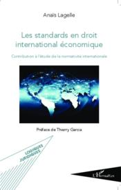 Vente  Les standards en droit international économique ; contribution à l'étude de la normativité internationale  - Anais Lagelle