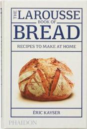 Vente livre :  The larousse book of bread  - Eric Kayser