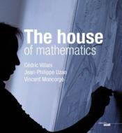 Vente livre :  The house of mathematics  - Cedric Villani - Vincent Moncorge - Jean-Philippe Uzan