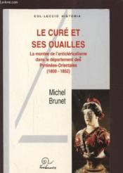 Le Cure Et Ses Ouailles La Montee De L'Anticlericalisme Dans Pyrenees-Orientales (1800-1852) - Couverture - Format classique