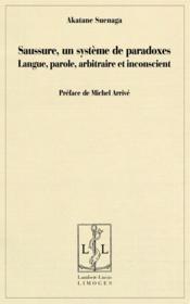 Saussure, un système de paradoxes ; langue, parole, arbitraire et inconscient - Couverture - Format classique