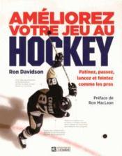 Améliorez votre jeu au hockey ; patinez, passez, lancez et feintez comme les pros - Couverture - Format classique