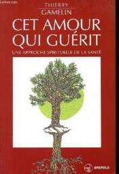 Cet amour qui guerit  - Gamelin T - Thierry Gamelin