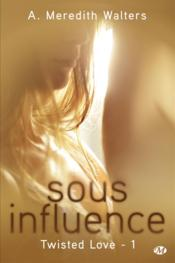 Vente livre :  Twisted love t.1 ; sous influence  - A. Meredith Walters