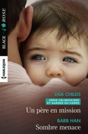 Un père en mission ; sombre menace  - Barb Han - Lisa Childs