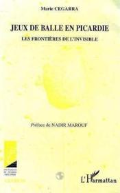 Jeux De Balle En Picardie Les Frontieres De L'Invisibl - Couverture - Format classique