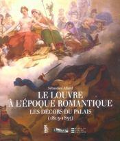 Le Louvre ? l'?poque romantique ; les d?cors du palais, 1815-1835 - Intérieur - Format classique