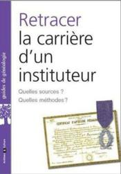 Vente livre :  Retracer la carriere d'un instituteur - quelles sources ? quelles methodes ?  - Marie-Odile Mergnac