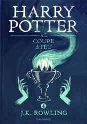 Harry Potter T.4 ; Harry Potter et la coupe de feu  - Joanne Kathleen Rowling - J. K. Rowling