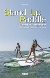 Stand up paddle ; s'initier et progresser  - Benoit Roux