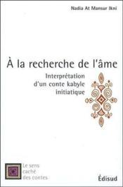 À la recherche de l'âme ; interprétation d'un conte kabyle initiatique - Couverture - Format classique