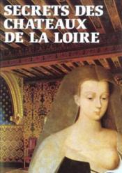 Histoire Et Secrets Des Chateaux De La Loire - Couverture - Format classique