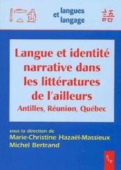 Langue et identité narrative dans les littérature de l'ailleurs ; Antilles, Réunion, Québec - Couverture - Format classique