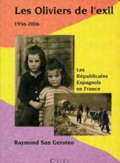 Les oliviers de l'exil ; 1936-2006 ; les républicains espagnols en France - Couverture - Format classique