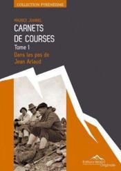 Les carnets de courses de Maurice Jeannel t.1 ; dans les pas d'Arlaud - Couverture - Format classique