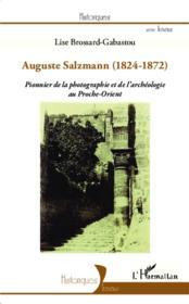 Auguste Salzmann (1824-1872) pionnier de la photographie et de l'archéologie au Proche-Orient - Couverture - Format classique