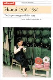 Hanoi, 1936-1996 ; Du Drapeau Rouge Au Billet Vert - Couverture - Format classique
