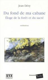 Du Fond De Ma Cabane. Eloge De La Foret Et Du Sacre - Couverture - Format classique