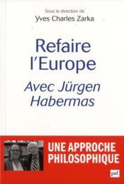 Refaire l'Europe avec Jürgen Habermas ; une approche philosophique - Couverture - Format classique