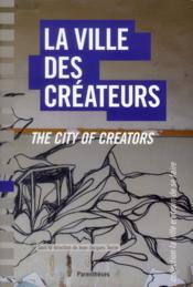 Le ville des createurs ; the city of creators - Couverture - Format classique