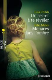 Vente  Un secret à te révéler ; menaces dans l'ombre  - Lisa Childs - Julie Miller