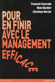 Pour en finir avec le management efficace  - Rene Barbier - Christian Verrier - Francois Fourcade