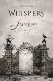 Vente livre :  Whispers ; Jacques, being of light  - Katy Danjou