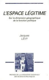 L'espace légitime ; sur la dimension géographique de la fonction politique - Couverture - Format classique