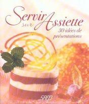 Servir sur assiette ; 30 idees de presentations - Intérieur - Format classique