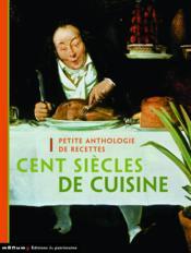 Cent siècles de cuisine ; petite anthologie de recettes - Couverture - Format classique
