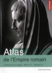 Vente livre :  Atlas de l'empire romain ; construction et apogée : 300 av. J.-C. - 200 apr. J.-C.  - Christophe Badel