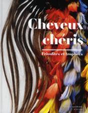 Cheveux chéris ; frivolités et trophées - Couverture - Format classique