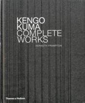 Kengo Kuma Complete Works /Anglais - Couverture - Format classique