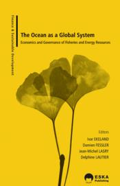 Vente livre :  The ocean as a global system ; economics and governance of fisheries and energy resources  - Ivar Ekeland - Damien Fessler - Jean-Michel Lasry - Delphine Lautier