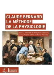Claude Bernard, la méthode de la physiologie  - Collectif