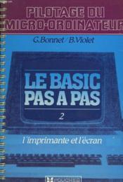 Pilotage Du Micro-Ordinateur. Le Basic Pas A Pas. 2. L'Imprimante Et L'Ecran. - Couverture - Format classique