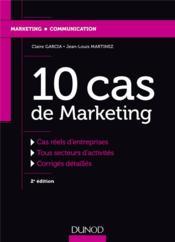 10 cas de marketing ; études de cas d'entreprises avec corrigés détaillés (2e édition) - Couverture - Format classique