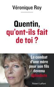 Quentin, qu'ont-ils fait de toi ? le combat d'une mère pour son fils devenu djihadiste - Couverture - Format classique