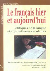 Le Francais Hier Et Aujourd'Hui ; Politiques De La Langue Et Apprentissages Scolaires - Intérieur - Format classique