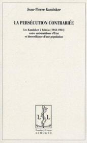 La persécution contrariée ; les kaminker à Valréas (1943-1944) entre antisémitisme d'état et bienveillance d'une population - Couverture - Format classique