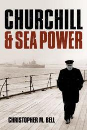 Vente livre :  Churchill and seapower  - Christopher M. Bell