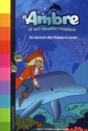 Ambre et son dauphin magique t.3 ; au secours des poissons-lunes - Couverture - Format classique