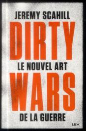 Dirty wars ; le nouvel art de la guerre  - Jeremy Scahill