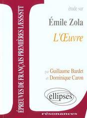 Etude Sur Emile Zola L'Oeuvre Epreuves De Francais Premieres L/Es/S/Stt - Intérieur - Format classique