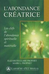 L'abondance créatrice ; les clefs de l'abondance spirituelle et matérielle - Couverture - Format classique