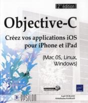 Vente livre :  Objective-C ; créez vos applications iPhone et iPad (Mac 0S, Linux, Windows) (2e édition)  - Gael Durand - Abdelhalim Rafrafi