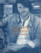 La table vivante  - Pierre Jancou